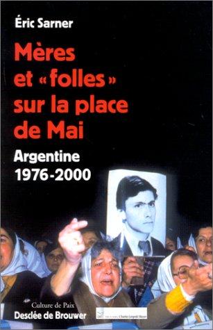 Mères etfolles sur la place de Mai : Argentine 1977-2000 par Eric Samer