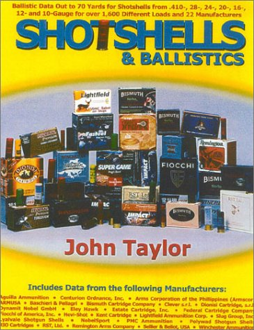 Shotshells and Ballistics: Ballistic Data Out to 70 Yards for Shotshells from .410-Bore, 28-, 20-, 16-, 12-, and 10-Gauge for Over 1,700 Differen -