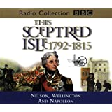 This Sceptred Isle: Nelson, Wellington and Napoleon 1792-1815 v.8: Nelson, Wellington and Napoleon 1792-1815 Vol 8 (BBC Radio Collection)