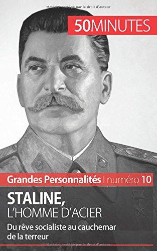 Staline, l'homme d'acier: Du rve socialiste au cauchemar de la terreur