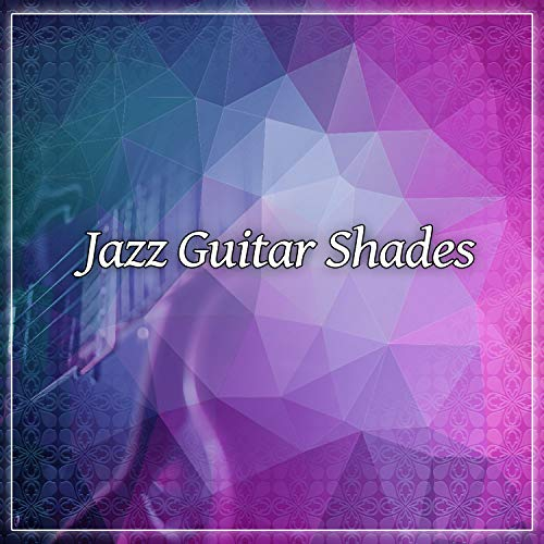 Jazz Guitar Shades - Smooth Jazz, Guitar Moves, Relaxation Sounds for Evening, Calming Music