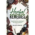 Herbal Remedies: Powerful Natural Remedies and Recipes for Health, Wellness, Anti-aging and Beauty