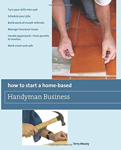 How to Start a Home-Based Handyman Business: *Turn Your Skills into Cash *Schedule Your Jobs *Build Word-of-Mouth Referrals *Manage Insurance Issues ... Smart and Safe (Home-Based Business Series) by Terry Meany (4-Aug-2009) Paperback
