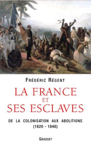 La France et ses esclaves (essai français) par Frédéric Regent