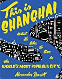 This is Shanghai : What it's Like to Live in the World's Most Populous City (People's Guide)
