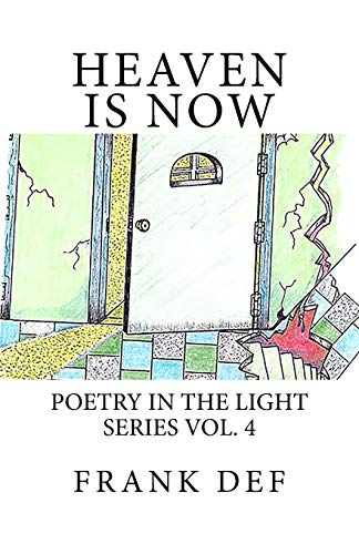 Heaven is Now: Volume 4 (Poetry in the Light Series) por Frank DeF