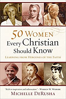 50 Women Every Christian Should Know: Learning from Heroines of the Faith di [DeRusha, Michelle]