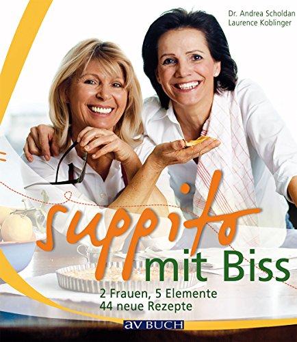 Suppito mit Biss: 2 Frauen, 5 Elemente, 44 neue Rezepte