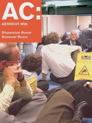 AC. Aernout Mik. Dispersion Room. Reversal Room: Dt. /Engl. by Aernout Mik (2004-06-01)