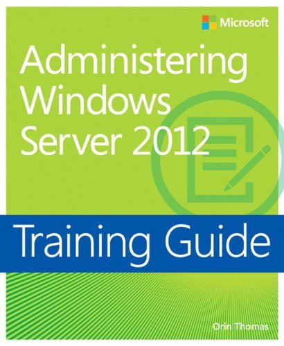 Training Guide: Administering Windows Server 2012 (Microsoft Press Training Guide) by Orin Thomas (2013-06-06) par Orin Thomas