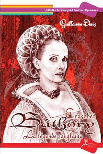 Erzsébet Bathory - La légende sanglante par Guillaume Denis
