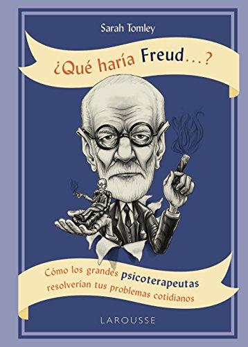 ¿Qué haría Freud ....? (Larousse - Libros Ilustrados/ Prácticos - Arte Y Cultura)