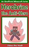Herobrine the Anti-Hero (An Unofficial Minecraft Book)