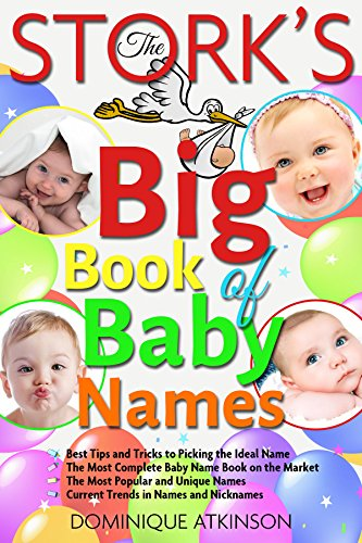 BABY NAMES:THE STORK'S BIG BOOK OF BABY NAMES : 2nd Edition -: How to Pick the Ideal Name.The Most Popular Names.Current Trends. Name Meanings (Parenting Childbirth Short Reads) (English Edition)