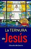 La Ternura de Jesús - Edición de Oro: El Hijo de Dios (Libros de Crecimiento Espiritual)