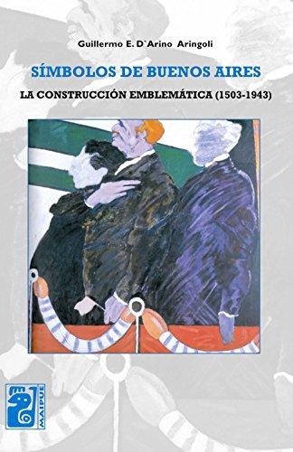 Descargar Libro Símbolos de Buenos Aires: La construcción emblemática: 1503-1943 de Guillermo E. D`Arino Aringoli