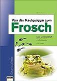 Von der Kaulquappe zum Frosch: Lese- und Arbeitsheft für Grundschulen - Karin Pfeiffer