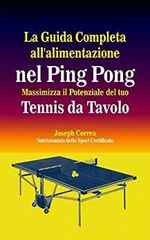 la-guida-completa-all-alimentazione-nel-ping-pong-massimizza-il-potenziale-del-tuo-tennis-da-tavolo-italian-edition