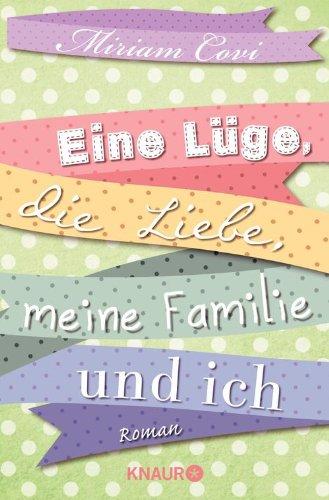 Eine Lüge, die Liebe, meine Familie und ich: Roman (KNAUR eRIGINALS) von [Covi, Miriam]