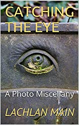 CATCHING THE EYE: A Photo Miscellany