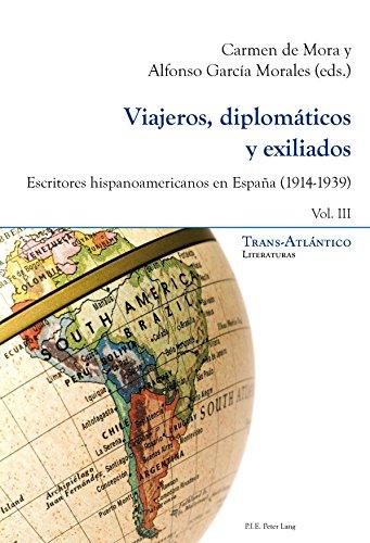 Viajeros, diplomáticos y exiliados: Escritores hispanoamericanos en España (19141939)  Vol. III (Trans-Atlántico / Trans-Atlantique nº 9)