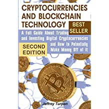 Cryptocurrencies and Blockchain Technology: A Full Guide About Trading and Investing Digital Cryptocurrencies and How to Potentially Make Money Off of ... mastering bitcoin) (English Edition)