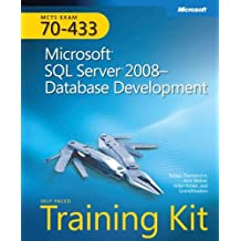 MCTS Self-Paced Training Kit (Exam 70-433): Microsoft?? SQL Server?? 2008 - Database Development (Certification) by Tobias Thernstrom, Ann Weber, Mike Hotek (February 25, 2009) Hardcover