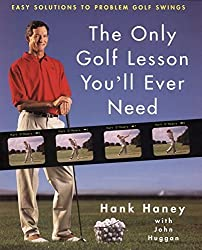 The Only Golf Lesson You'll Ever Need: Easy Solutions to Problem Golf Swings by Hank Haney (1999-04-21)