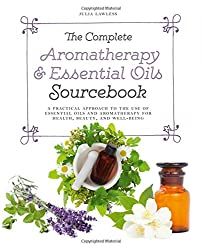 The Complete Aromatherapy & Essential Oils Sourcebook - New 2018 Edition