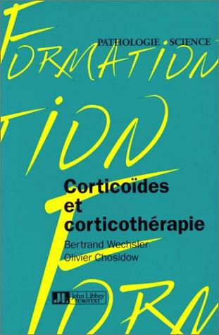 Corticoïdes et corticothérapie par Bertrand Wechsler