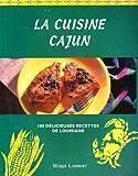 La cuisine cajun - 100 Délicieuses recettes de Louisiane