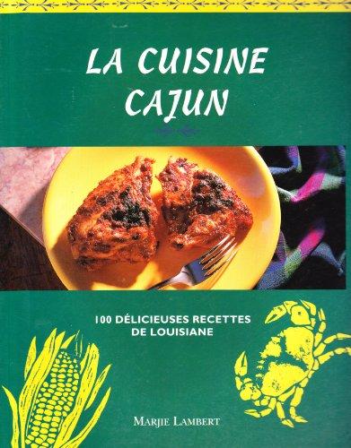 La cuisine cajun : 100 Délicieuses recettes de Louisiane