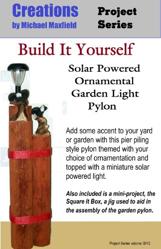 Build It Yourself: Solar Powered Ornamental Garden Light Pylon (Creations Project Series Book 2)