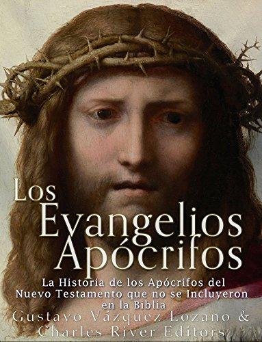 Los Evangelios Apócrifos: La Historia de los Apócrifos del Nuevo Testamento que no se Incluyeron en la Biblia por Charles River Editors