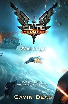 Elite Dangerous: Wanted (Elite: Dangerous) by [Deas, Gavin]
