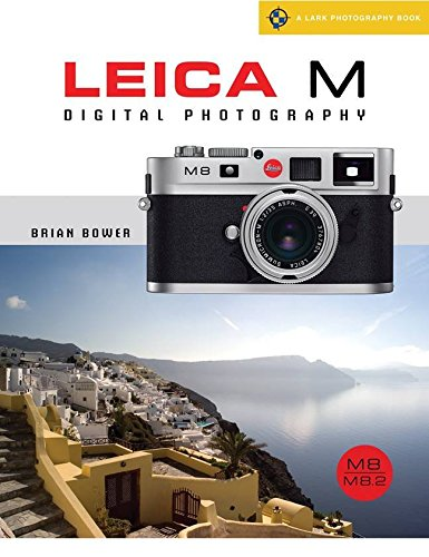 [(Leica M Digital Photography : M8/M8.2/M9)] [By (author) Brian Bower] published on (August, 2009)