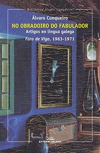 Portada del libro No obradoiro do fabulador. Artigos en lingua galega. Faro de Vigo, 1963-1971 (Biblioteca Álvaro Cunqueiro)