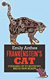 Frankenstein's Cat: Cuddling Up to Biotech's Brave New Beasts by Emily Anthes