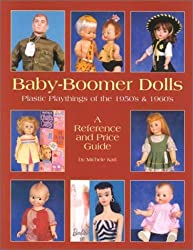 Baby-Boomer Dolls: Plastic Playthings of the 1950's and 1960's : a Reference and Price Guide