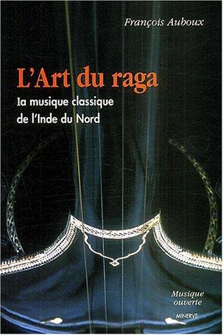 L'art du raga : La musique classique de l'Inde du Nord par François Auboux