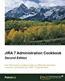 JIRA 7 Administration Cookbook - Second Edition: Over 80 hands-on recipes to help you efficiently administer, customize, and extend your JIRA 7 implementation (English Edition)