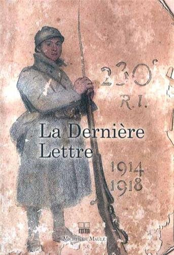 La dernière lettre : Ecrite par des soldats tombés au champ d'honneur 1914-1918