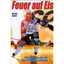 Feuer auf Eis: Geschichten, die nur das Eishockey schreibt