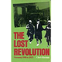 The Lost Revolution: Germany 1918 to 1923