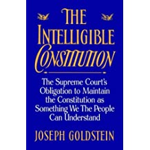 The Intelligible Constitution: The Supreme Court's Obligation to Maintain the Constitution as Something We the People Can Understand (Oxford Paperbacks)