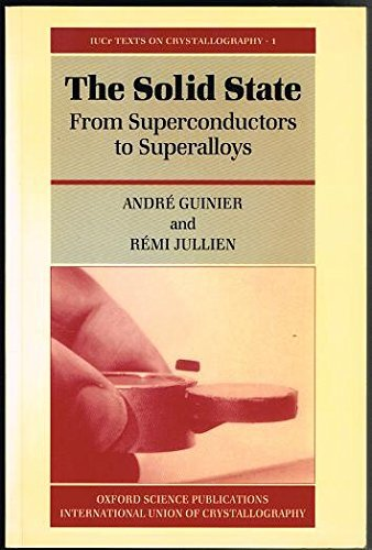 The Solid State: From Superconductors to Superalloys (Delete (International Union of Crystallography Texts on Crystallography)) by Andre Guinier (1989-10-30)