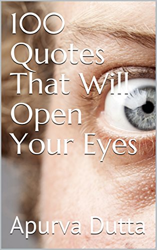 100 Quotes That Will Open Your Eyes Ebook Apurva Dutta Arnav