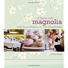 At Home with Magnolia: Classic American Recipes from the Owner of Magnolia Bakery by Allysa Torey (13-Oct-2006) Hardcover