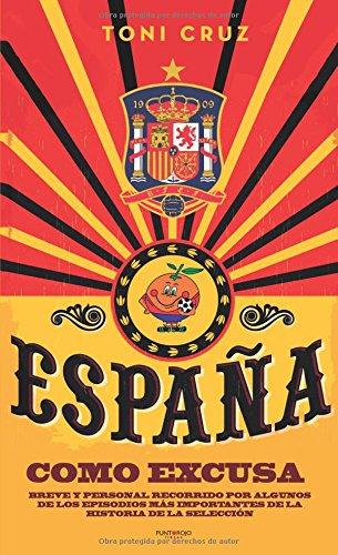 España como excusa: Breve y personal recorrido por algunos de los episodios más importantes de la historia de la selección por Toni Cruz González