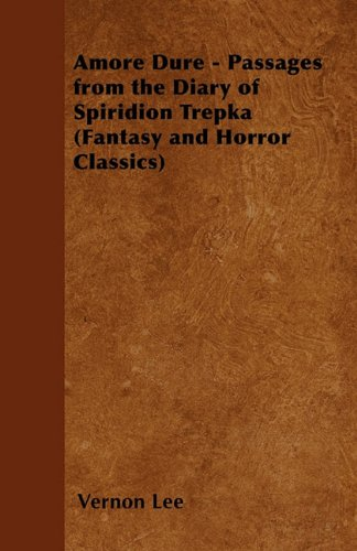 Amore Dure - Passages from the Diary of Spiridion Trepka (Fantasy and Horror Classics)